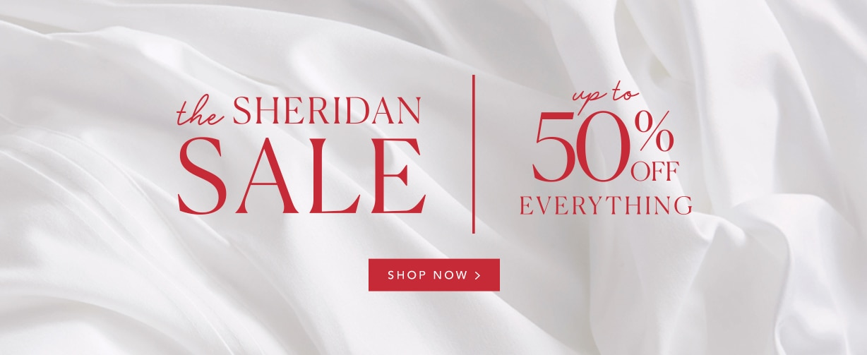 The Sheridan Sale Has Begun - Save up to 50% Off Everything